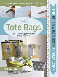 Build a Bag Book: Tote Bags-Debbie Shore