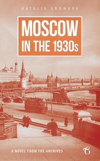 Moscow in the 1930s – A Novel from the Archives-Natalia Gromova-eBook