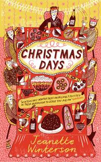 Christmas Days: 12 Stories and 12 Feasts for 12 Days-Jeanette Winterson