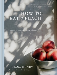 How to eat a peach-Diana Henry