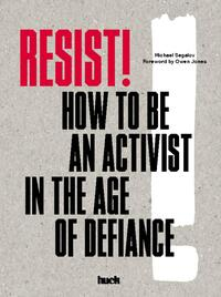 Resist! How to Be an Activist in the Age of Defiance:How to-