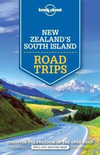 Lonely Planet - New Zealand's South Island Road Trips-Brett Atkinson, Lee Slater, Peter Dragicevich, Sarah Bennett