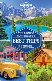 Lonely Planet - The Pacific Northwest's Best Trips-Becky Ohlsen