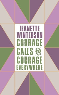 Courage Calls to Courage Everywhere-Jeanette Winterson