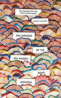 Largesse of the Sea Maiden-Denis Johnson