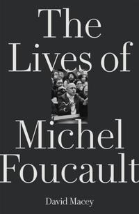 The Many Lives of Michel Foucault-David Macey