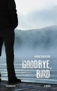 Goodbye, Bird-Aram Pachyan