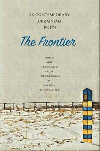 The Frontier: 28 Contemporary Ukrainian Poets - An Anthology-