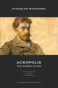 Acropolis: The Wawel Plays-Stanislaw Wyspianski