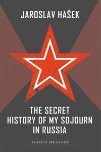 The Secret History of my Sojourn in Russia-Jaroslav Hašek