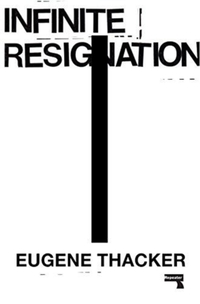 Infinite Resignation-Eugene Thacker
