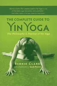The Complete Guide to Yin Yoga-Bernie Clark