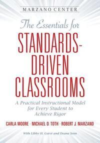 The Essentials for Standards-Driven Classrooms-Carla Moore, Michael D. Toth, Robert J. Marzano
