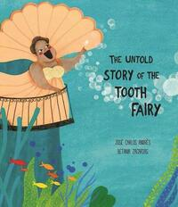The Untold Story of the Tooth Fairy-Jose Carlos Andres