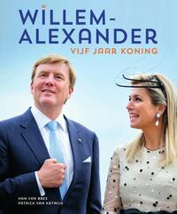 Willem-Alexander vijf jaar koning-Han van Bree, Patrick van Katwijk-eBook