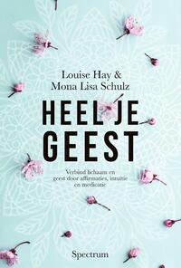 Heel je geest-Louise Hay, Mona Lisa Schulz-eBook