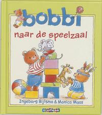 Bobbi naar de speelzaal-Ingeborg Bijlsma, Monica Maas