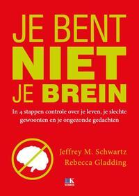 Je bent niet je brein-Jeffrey M. Schwartz, Rebecca Gladding