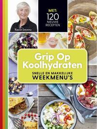 Grip op koolhydraten - snelle en makkelijke weekmenu's-Yvonne Lemmers