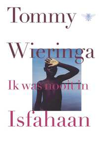 Ik was nooit in Isfahaan-Tommy Wieringa