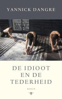 De idioot en de tederheid-Yannick Dangre