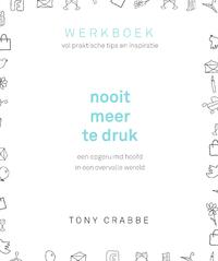 Nooit meer te druk - Werkboek-Tony Crabbe