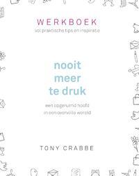 Nooit meer te druk - Werkboek-Tony Crabbe-eBook