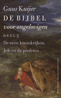 De Bijbel voor ongelovigen 5 De twee koninkrijken, Job en de profeten-Guus Kuijer-eBook