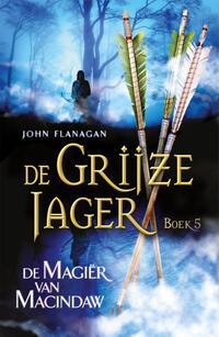 De Grijze Jager 5 - De Magiër van Macindaw-John Flanagan