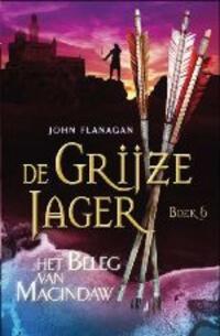 De Grijze Jager 6 - Het beleg van Macindaw-John Flanagan
