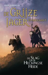 De Grijze Jager - De vroege jaren 2 - De Slag op de Heckingse Heide-John Flanagan