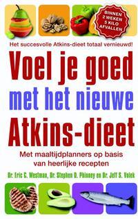 Voel Je Goed Met Het Nieuwe Atkins Dieet-Eric C. Westman, Jeff S. Volek, Stephen D. Phinney