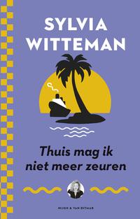 Thuis mag ik niet meer zeuren-Sylvia Witteman
