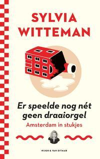 Er speelde nog nét geen draaiorgel-Sylvia Witteman-eBook