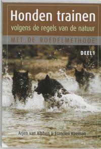 Honden trainen volgens de regels van de natuur met de roedelmethode-Arjen van Alphen, Francien Koeman