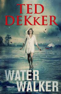 Water Walker-Ted Dekker