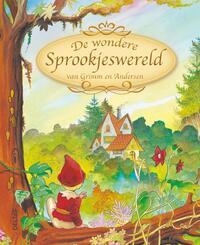 De wondere sprookjeswereld van Grimm en Andersen-Hans Christian Andersen, Jacob Grimm, Wilhelm Grimm