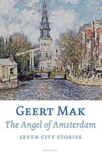 The Angel of Amsterdam, Seven City Stories-Geert Mak