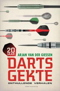 20 Jaar Dartsgekte - Onthullende Verhalen-Arjan van der Giessen