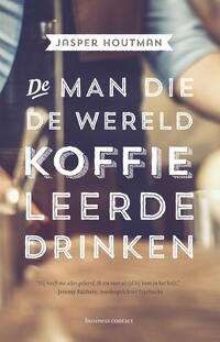 De man die de wereld koffie leerde drinken-Jasper Houtman