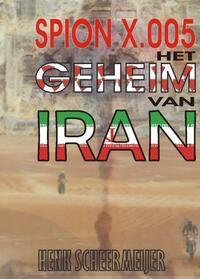 Spion X.005 - Het geheim van Iran-Henk Scheermeijer