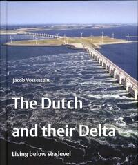 The Dutch and their Delta-Jacob Vossestein