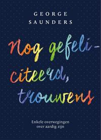 Nog gefeliciteerd, trouwens-George Saunders
