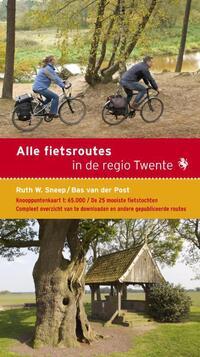 Alle fietsroutes in de regio Twente-Bas van der Post, Ruth W. Sneep