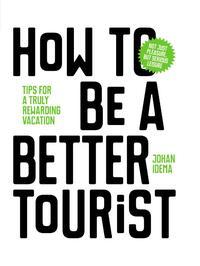 How to be a better tourist-Johan Idema