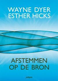 Afstemmen op de bron-Esther Hicks, Wayne Dyer