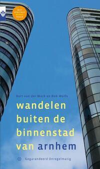 Wandelen buiten de binnenstad van Arnhem-Bart van der Mark, Rob Wolfs