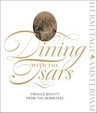 Dining with the Tsars. Fragile Beauty from the Hermitage-Bijdendijk