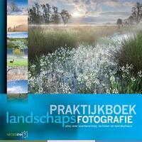Praktijkboek landschapsfotografie-Arjen Drost, Bart Heirweg, Bendiks Westerink, Bob Luijks, Jaap Schelvis