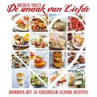De smaak van Liefde, kookboek met 30 verleidelijk gezonde recepten - Mathijs Vrieze-Mathijs Vrieze